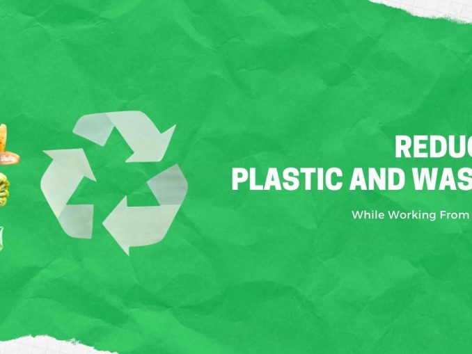Ways To Reduce Plastic And Waste While Working From Home
