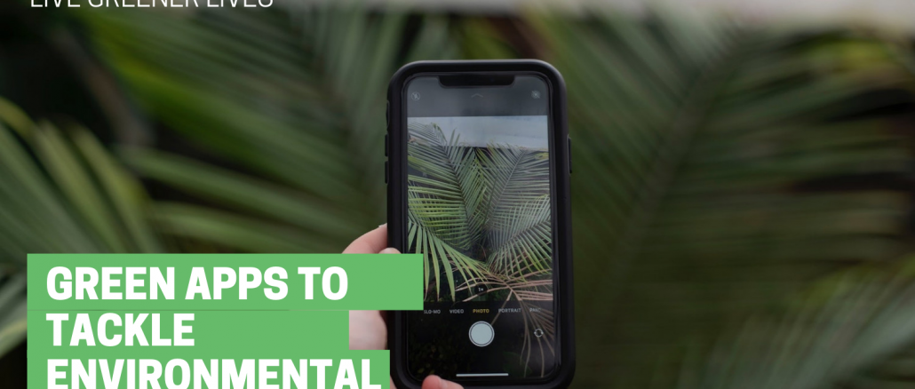 Green Apps to Tackle Environmental Issues Helping us Live Greener Lives