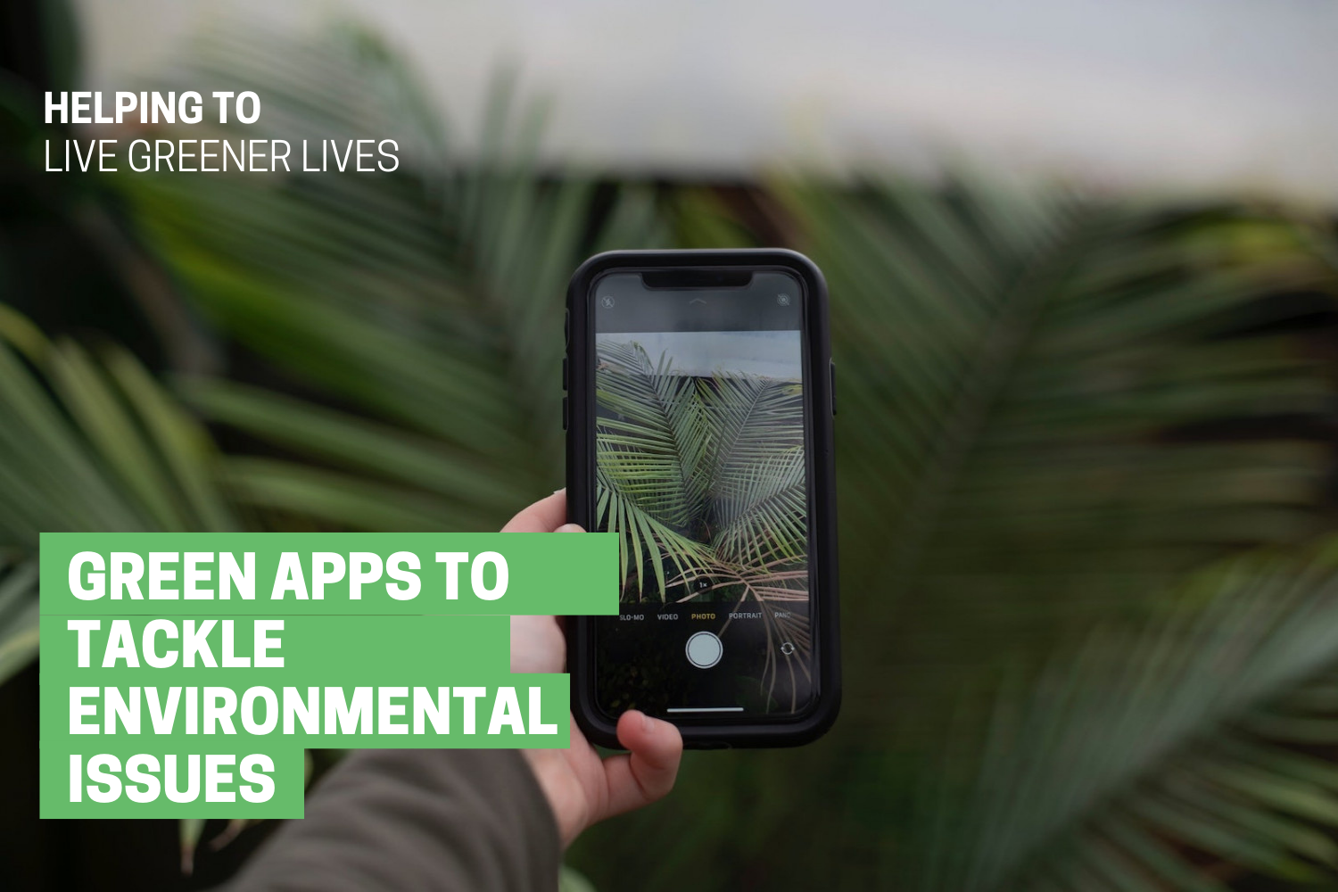 Green Apps to Tackle Environmental Issues Helping us Live Greener Lives (2)