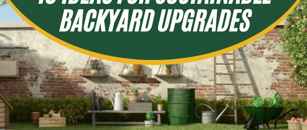 Top 10 Ideas for Sustainable Backyard Upgrades